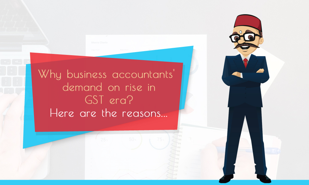 10 Reasons for Increasing Demand of Business Accounts in GST Era