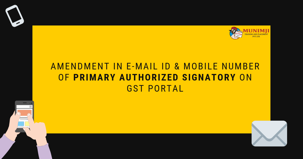Amendment in E mail ID Mobile Number of Primary Authorized Signatory on GST Portal