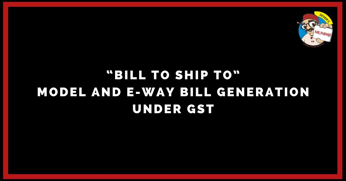 Bill to Ship To model and E Way Bill Generation under GST