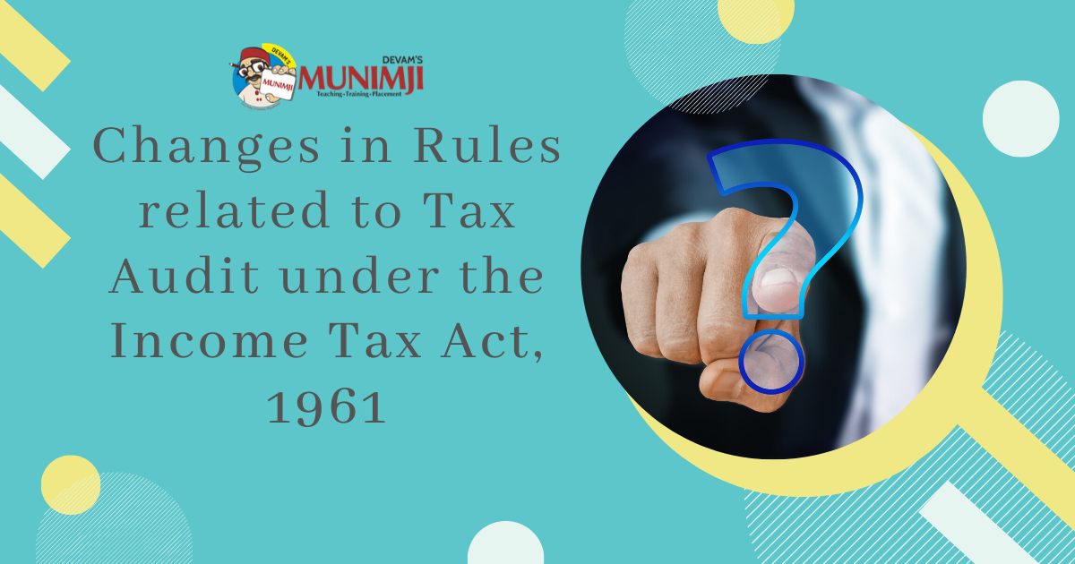 Changes in Rules related to Tax Audit under the Income Tax Act 1961