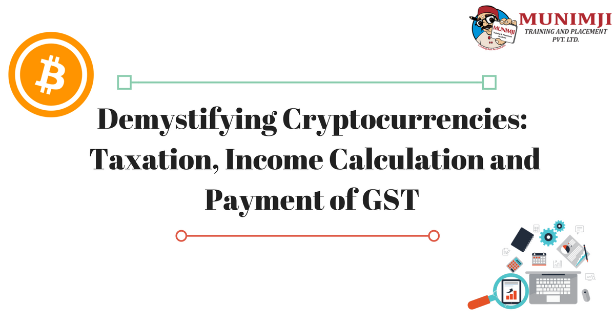 Demystifying Cryptocurrencies Taxation Income Calculation and Payment of GSTAdd heading