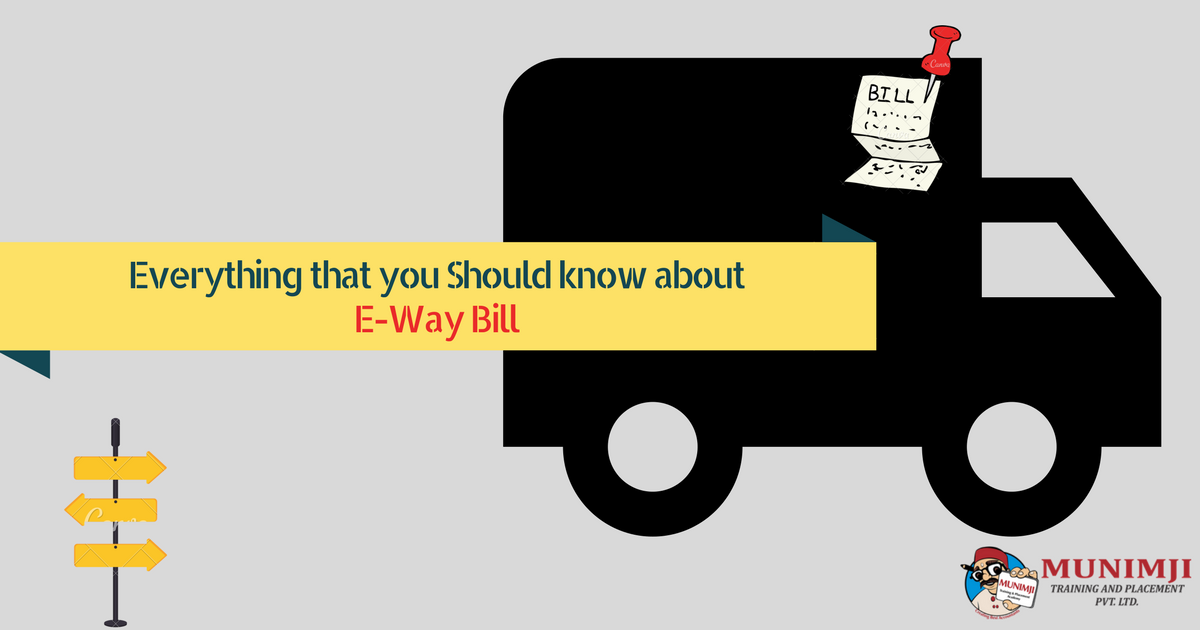 Everything that you must know about E way Bill