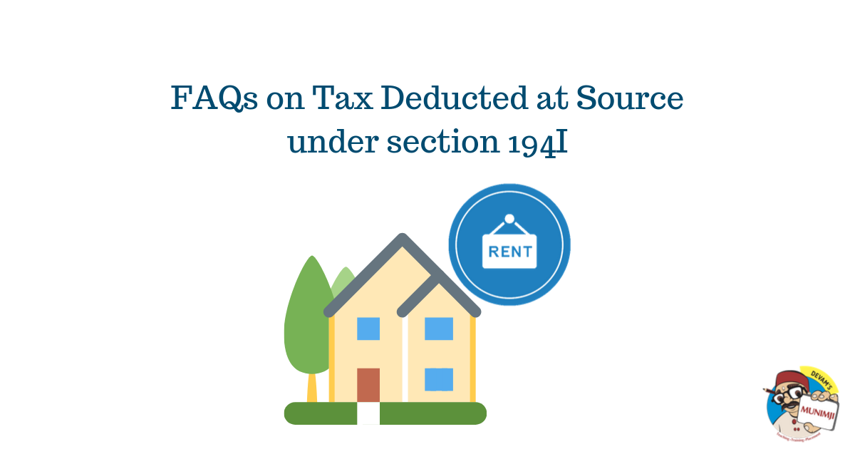 FAQs on Tax Deducted at Source under section 194I