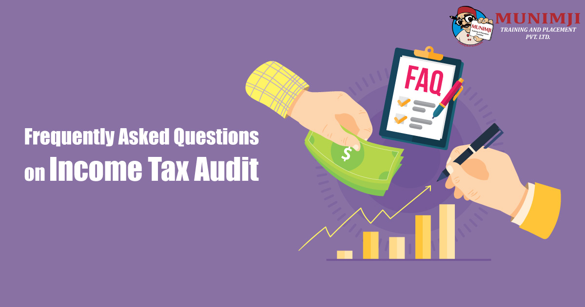 Frequent Asked Questions on Income Tax Audit