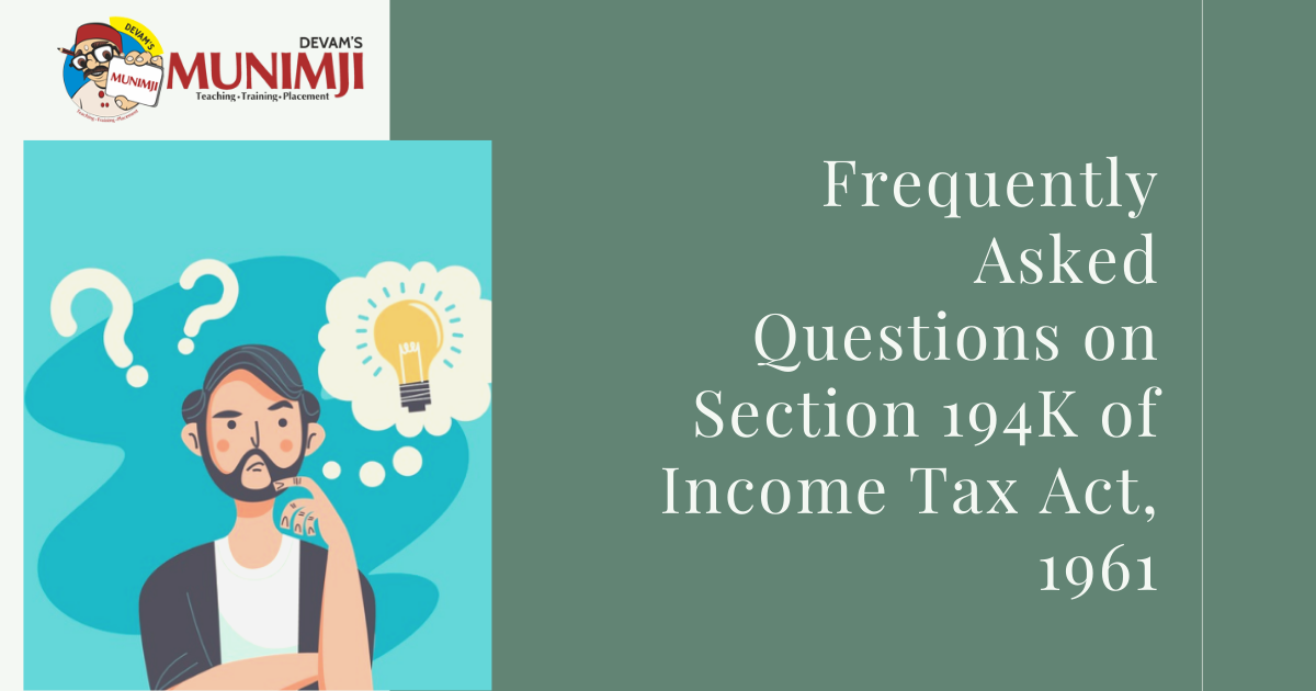 Frequently Asked Questions on Section 194K of Income Tax Act 1961