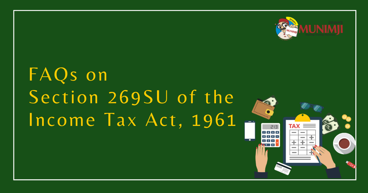 Frequently Asked Questions on Section 269SU of the Income Tax Act 1961