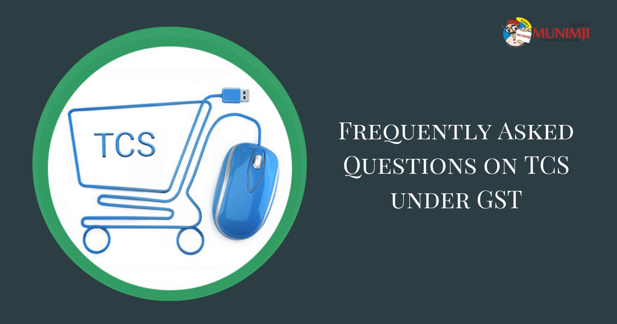 Frequently Asked Questions on TCS under GST