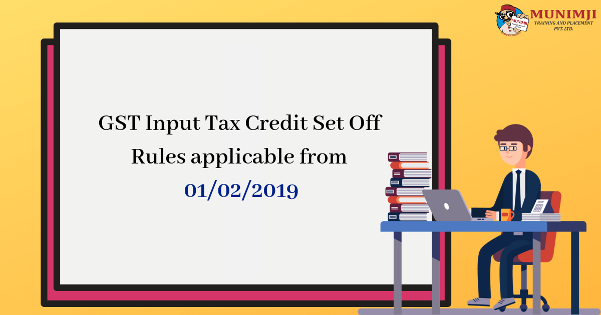 GST Input Tax Credit Set Off Rules applicable from 012F022F2019