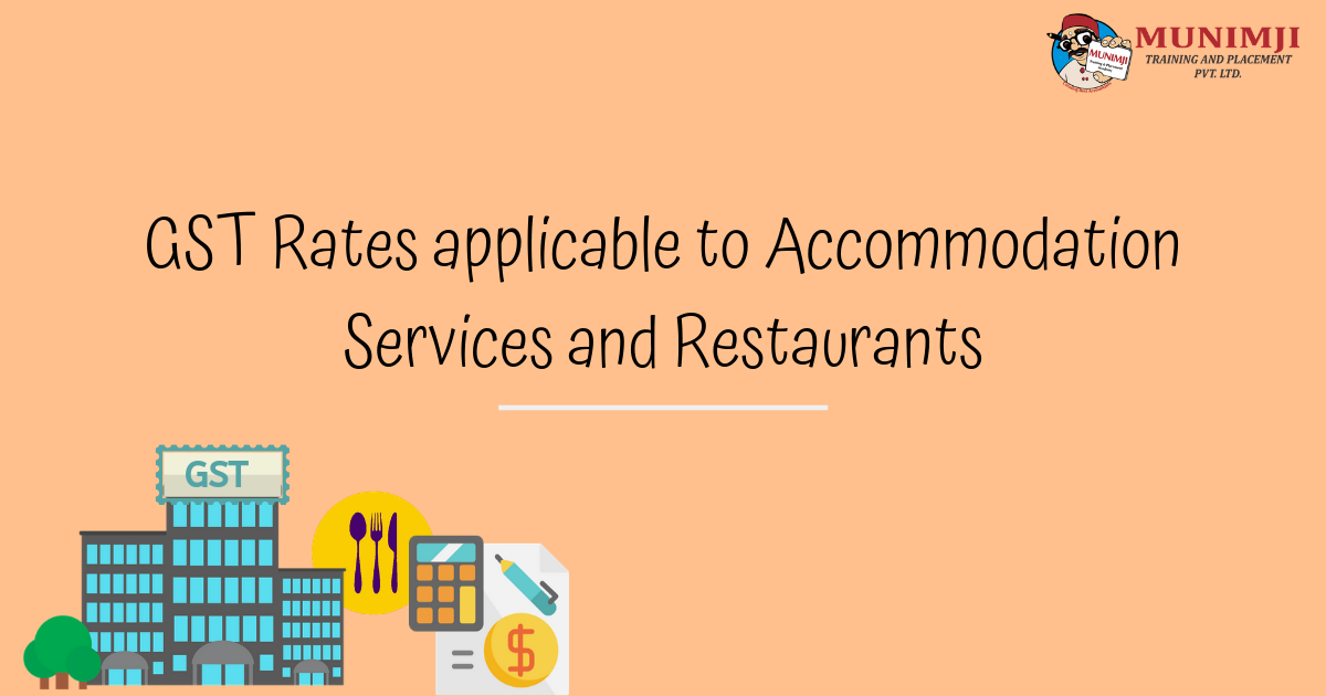 GST Rates applicable to Accommodation Services and Restaurants