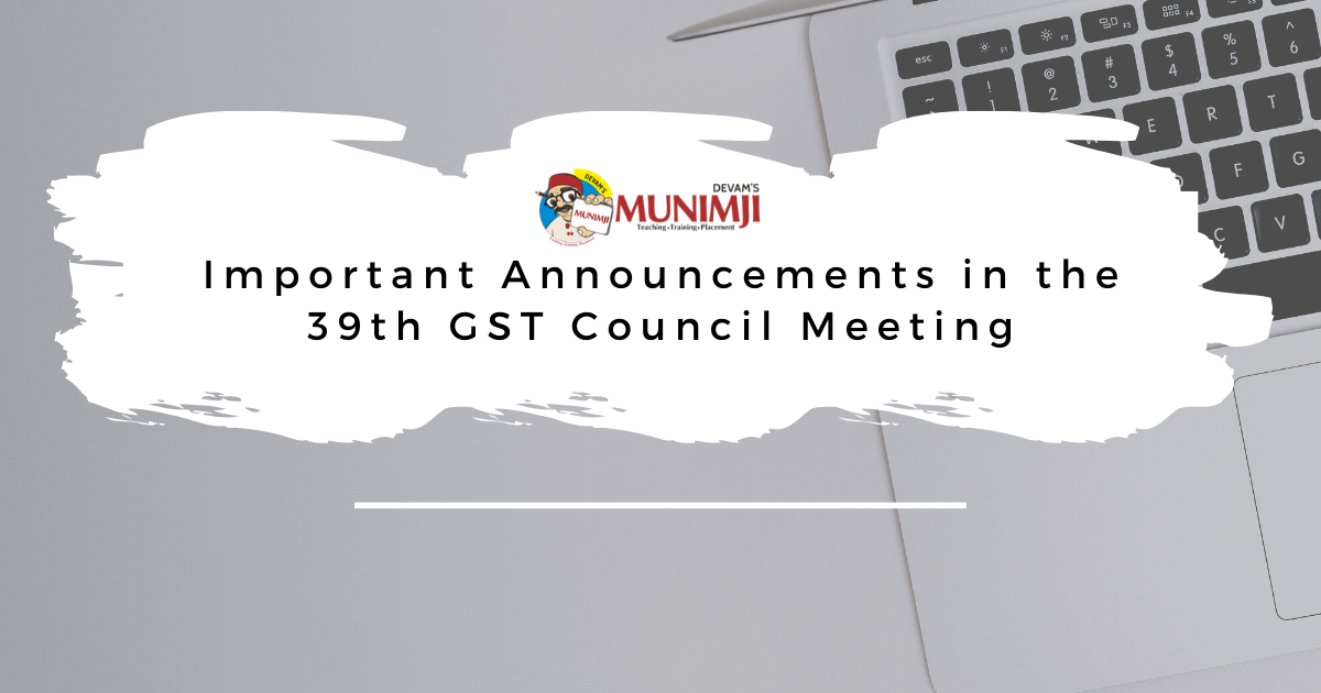 Important Announcements in the 39th GST Council Meeting