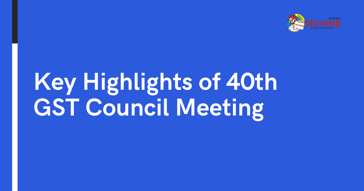 Key Highlights of 40th GST Council Meeting 1