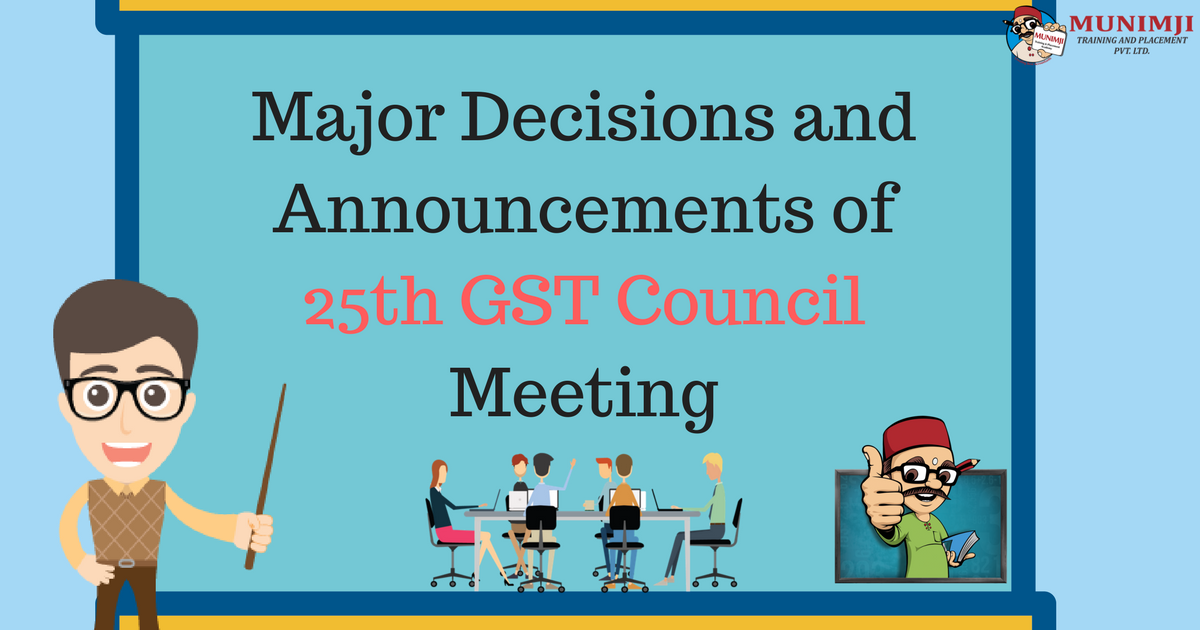 Major Decisions and Announcements of 25th GST Council Meeting