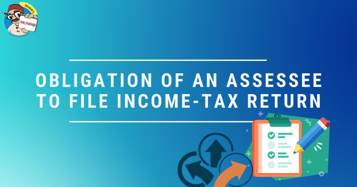Obligation of an Assessee to file Income Tax Return