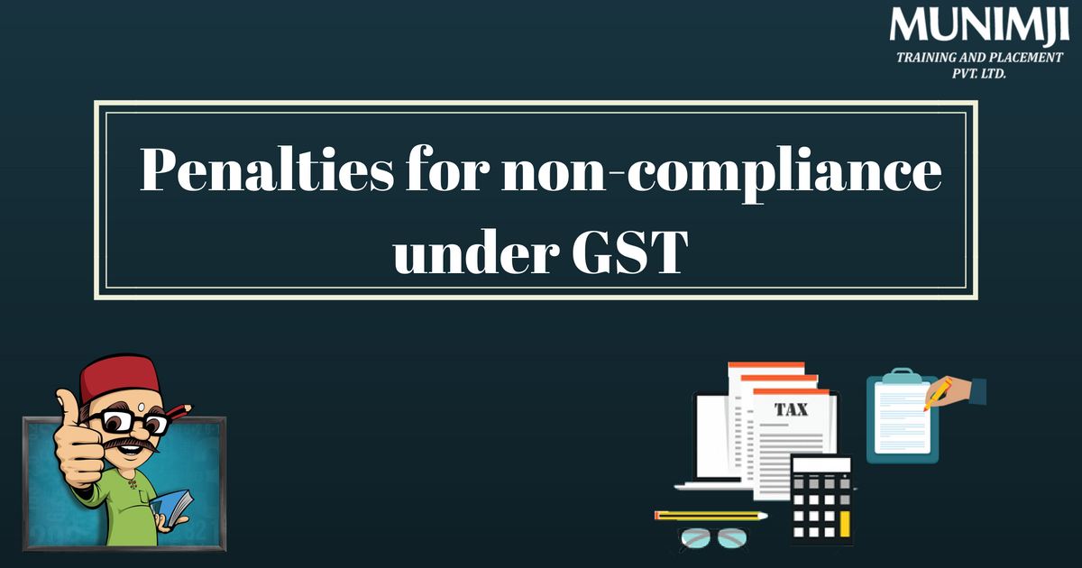 Penalties for non compliance under GST