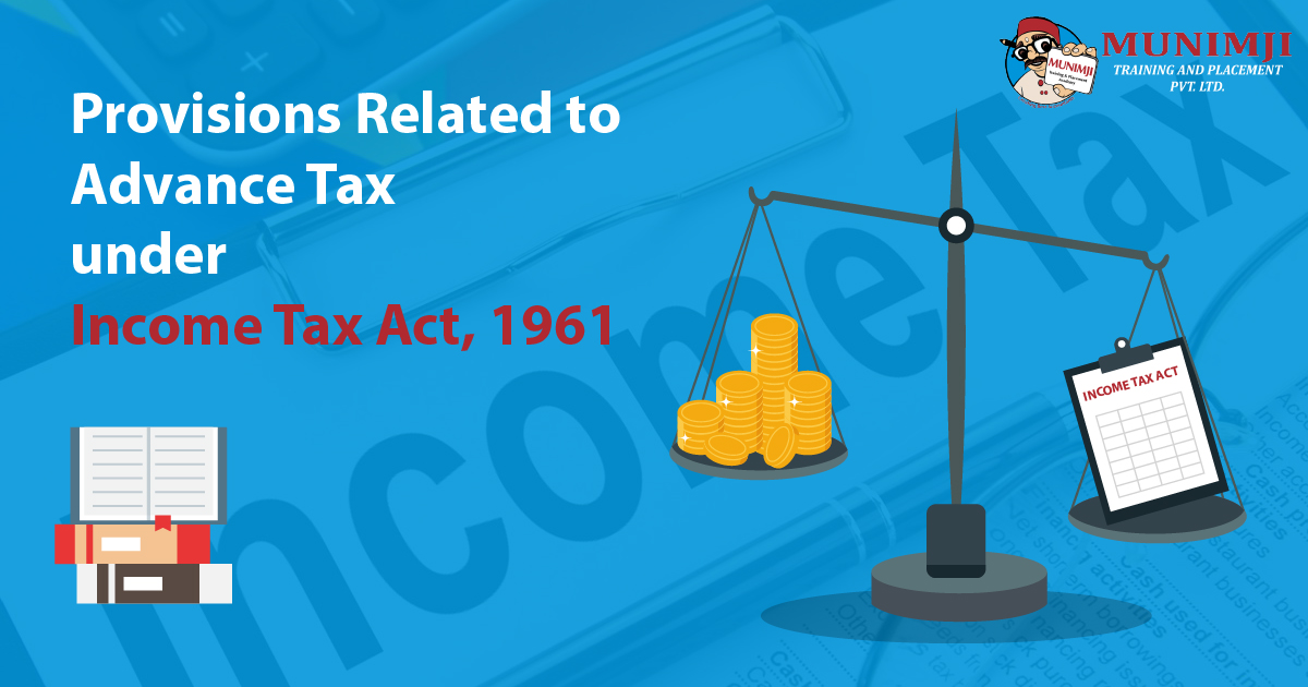 Provisions Related to Advance Tax under Income Tax Act 1961