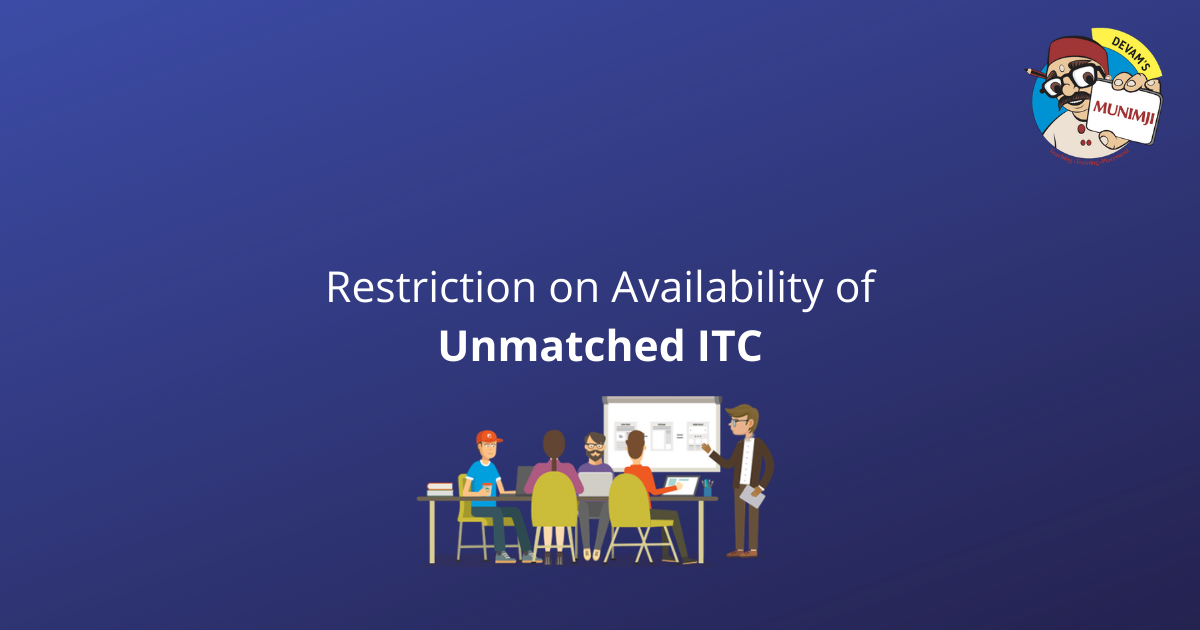 Restriction on Availability of Unmatched ITC