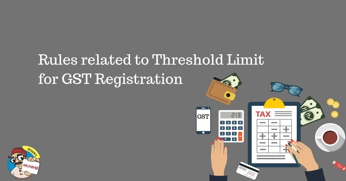 Rules related to Threshold Limit for GST Registration