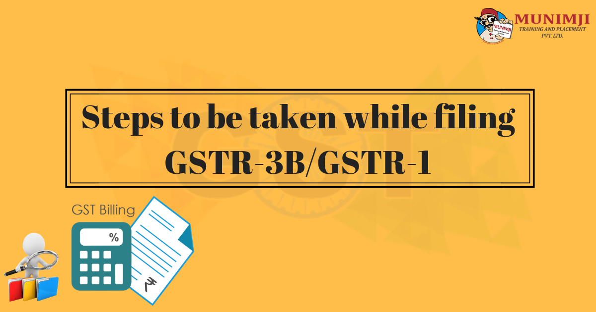 Steps to be taken while filing GSTR 3B2FGSTR 1 1