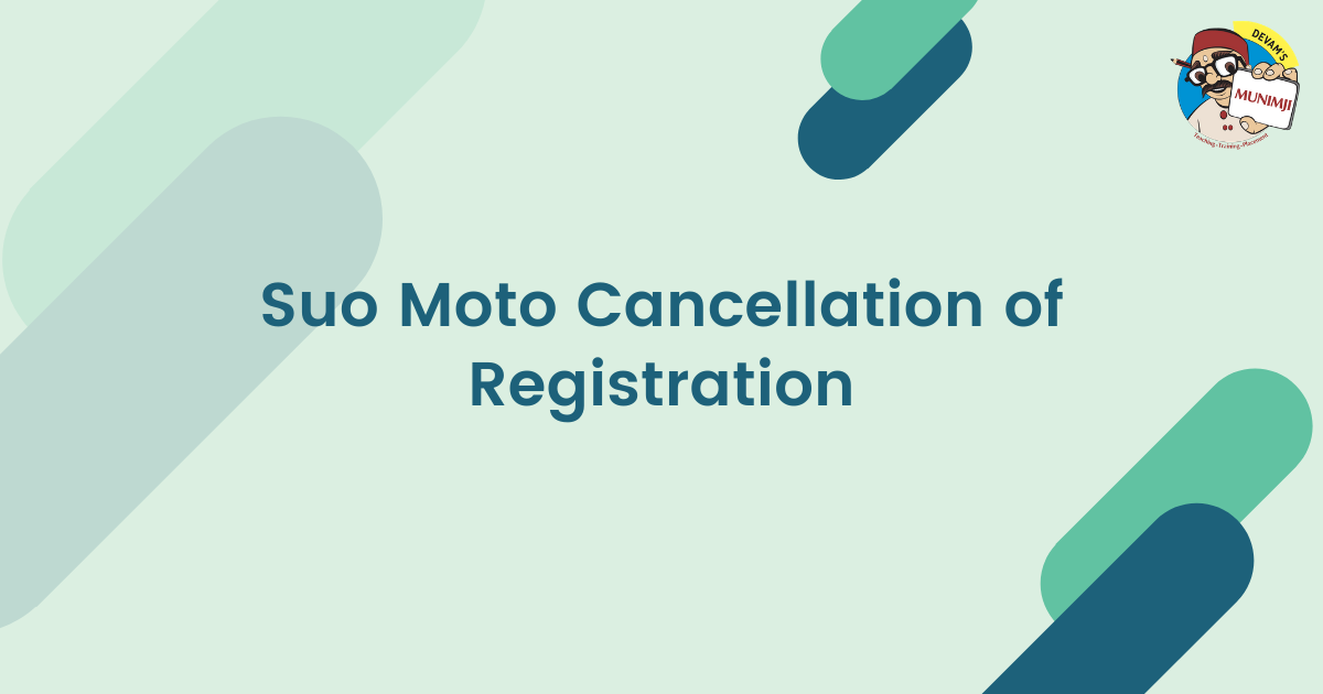 Suo Moto Cancellation of Registration