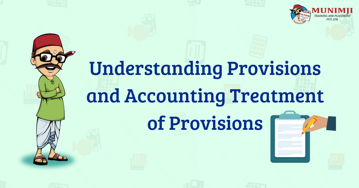 Understanding Provisions and Accounting Treatment of Provisions